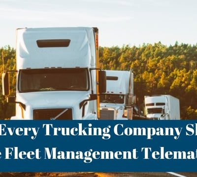 Why Every Trucking Company Should Use Fleet Management Telematics