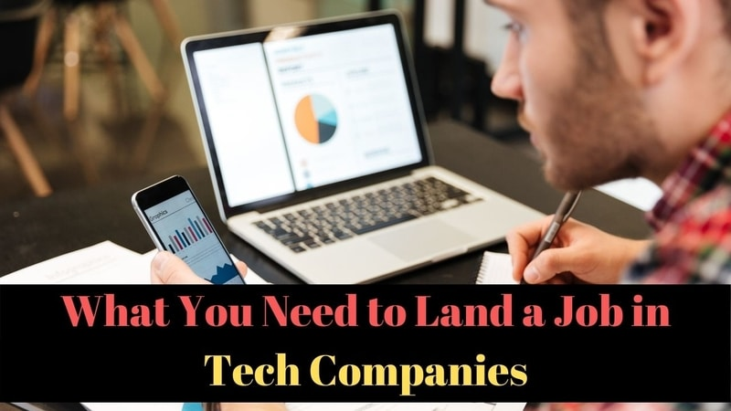 What You Need to Land a Job in Tech Companies