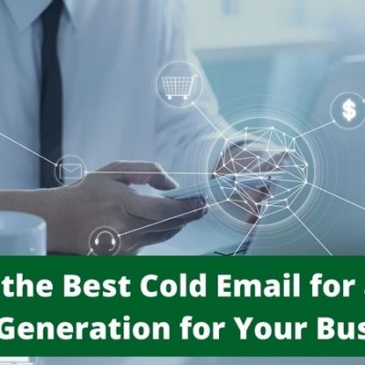 Writing the Best Cold Email for a Better Lead Generation for Your Business