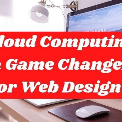 Why is Cloud Computing a Game Changer for Web Design?