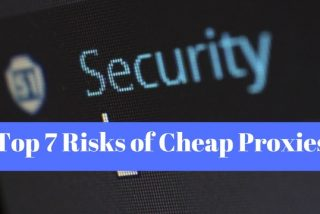 Top 7 Risks of Cheap Proxies