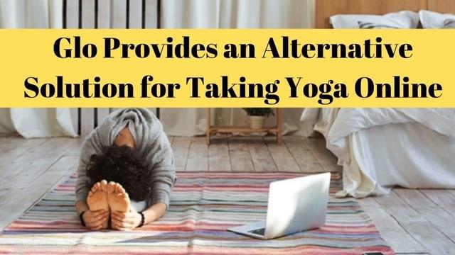 Glo Provides an Alternative Solution for Taking Yoga Online