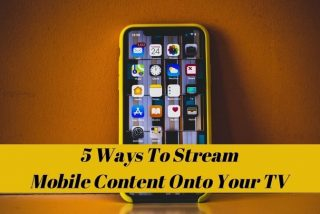 Stream Mobile Content Onto Your TV