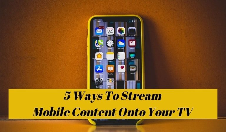 5 Ways To Stream Mobile Content Onto Your TV